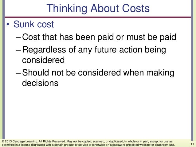 Thinking About Costs • Sunk cost –Cost that has been paid or must be paid –Regardless of any future action being considere...