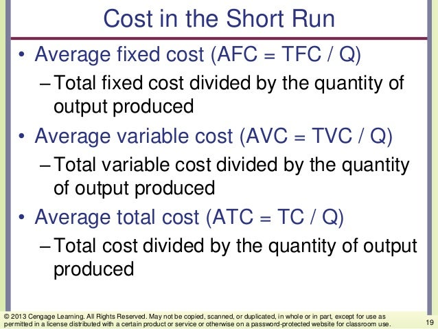 Cost in the Short Run • Average fixed cost (AFC = TFC / Q) –Total fixed cost divided by the quantity of output produced • ...
