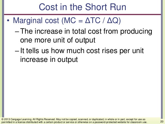 Cost in the Short Run • Marginal cost (MC = ΔTC / ΔQ) –The increase in total cost from producing one more unit of output –...