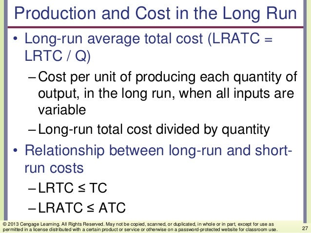 Production and Cost in the Long Run • Long-run average total cost (LRATC = LRTC / Q) –Cost per unit of producing each quan...
