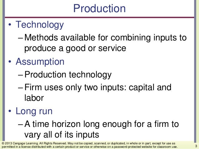Production • Technology –Methods available for combining inputs to produce a good or service • Assumption –Production tech...