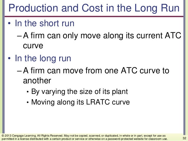 Production and Cost in the Long Run • In the short run –A firm can only move along its current ATC curve • In the long run...