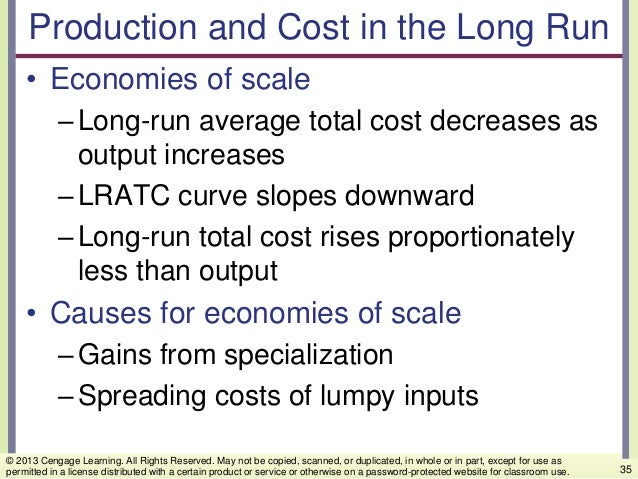 Production and Cost in the Long Run • Economies of scale –Long-run average total cost decreases as output increases –LRATC...
