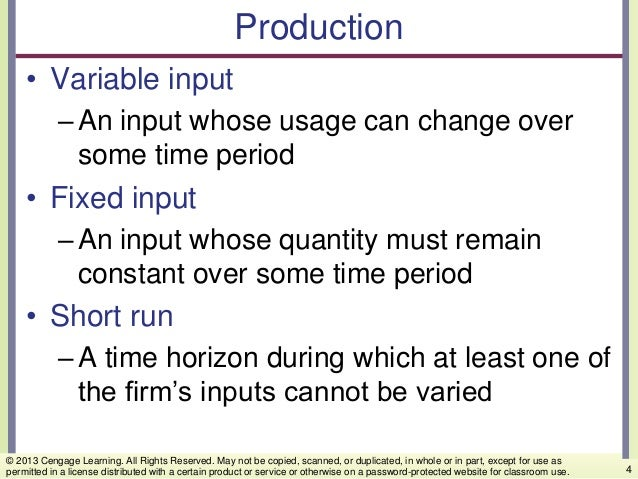 Production • Variable input –An input whose usage can change over some time period • Fixed input –An input whose quantity ...