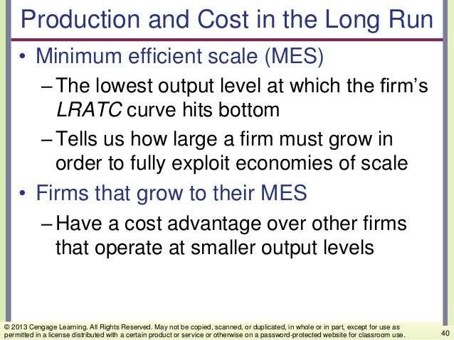 Production and Cost in the Long Run • Minimum efficient scale (MES) –The lowest output level at which the firm's LRATC cur...