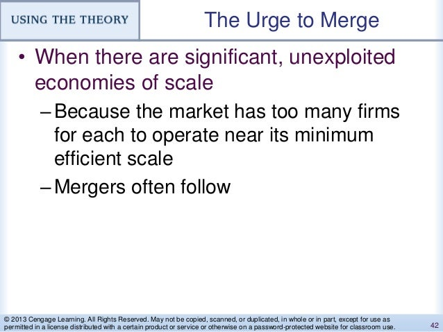 The Urge to Merge • When there are significant, unexploited economies of scale –Because the market has too many firms for ...