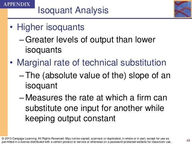 Isoquant Analysis • Higher isoquants –Greater levels of output than lower isoquants • Marginal rate of technical substitut...