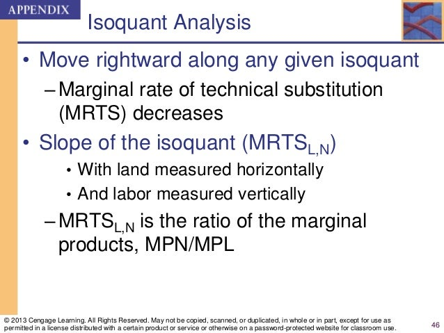 Isoquant Analysis • Move rightward along any given isoquant –Marginal rate of technical substitution (MRTS) decreases • Sl...