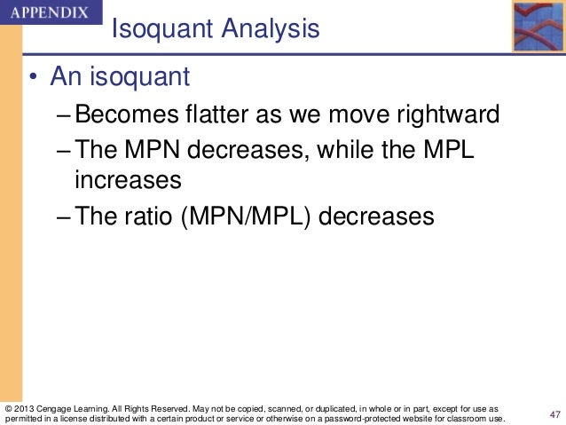 Isoquant Analysis • An isoquant –Becomes flatter as we move rightward –The MPN decreases, while the MPL increases –The rat...
