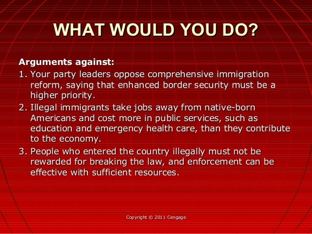 Arguments against:Arguments against: 1. Your party leaders oppose comprehensive immigration1. Your party leaders oppose co...