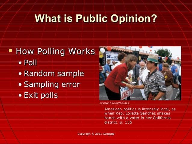 What is Public Opinion?What is Public Opinion?  How Polling WorksHow Polling Works • PollPoll • Random sampleRandom sampl...