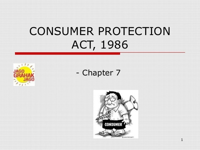 CONSUMER PROTECTION     ACT, 1986      - Chapter 7                      1