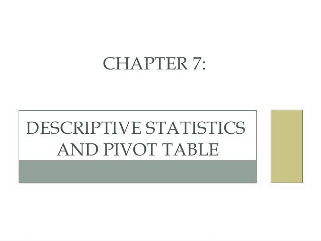 CHAPTER 7: DESCRIPTIVE STATISTICS AND PIVOT TABLE