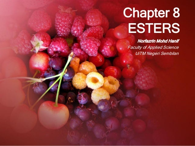 Chapter 8 ESTERS Norfazrin Mohd Hanif Faculty of Applied Science UiTM Negeri Sembilan