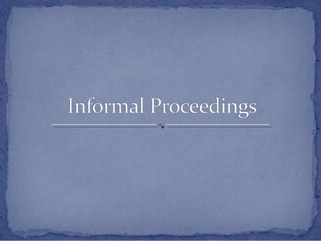 Majority of agency decisions are informal proceedings and they depend on discretionary agency decisions Initiated by cli...
