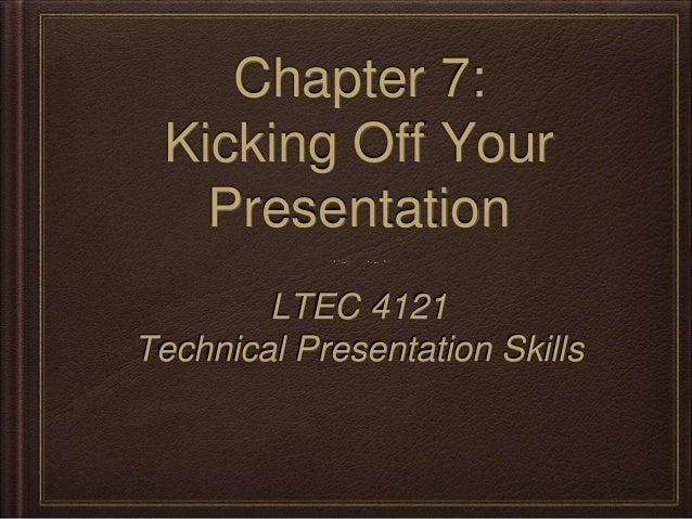 Chapter 7:  Kicking Off Your  Presentation  LTEC 4121  Technical Presentation Skills