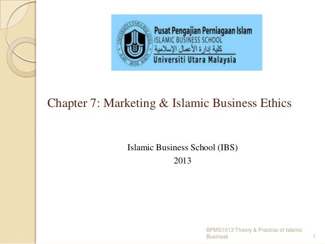 Chapter 7: Marketing & Islamic Business Ethics  Islamic Business School (IBS) 2013  BPMS1013 Theory & Practice of Islamic ...