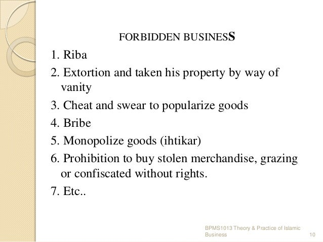 FORBIDDEN BUSINESS  1. Riba 2. Extortion and taken his property by way of vanity 3. Cheat and swear to popularize goods 4....