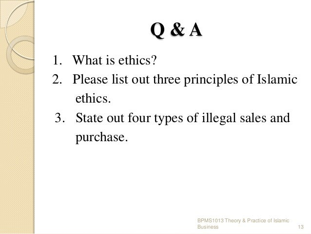 Q&A 1. What is ethics? 2. Please list out three principles of Islamic ethics. 3. State out four types of illegal sales and...