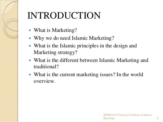 INTRODUCTION       What is Marketing? Why we do need Islamic Marketing? What is the Islamic principles in the design ...