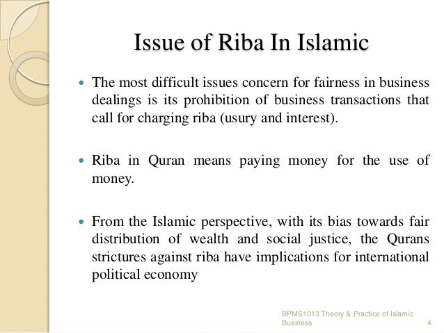 Issue of Riba In Islamic   The most difficult issues concern for fairness in business dealings is its prohibition of busi...