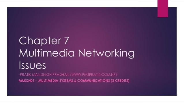 Chapter 7 Multimedia Networking Issues -PRATIK MAN SINGH PRADHAN (WWW.PMSPRATIK.COM.NP)- MMS2401 – MULTIMEDIA SYSTEMS & CO...
