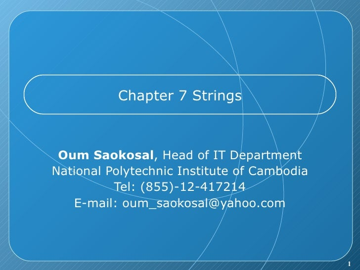 Chapter 7 Strings Oum Saokosal , Head of IT Department National Polytechnic Institute of Cambodia Tel: (855)-12-417214 E-m...