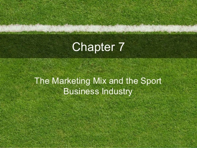 Chapter 7The Marketing Mix and the SportBusiness Industry