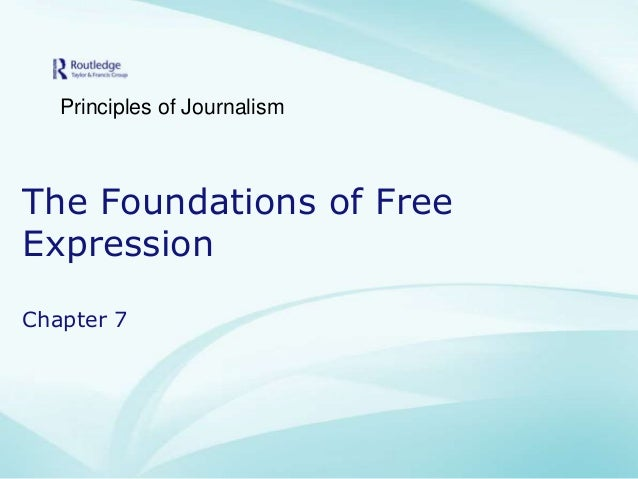 Principles of Journalism  The Foundations of Free Expression Chapter 7