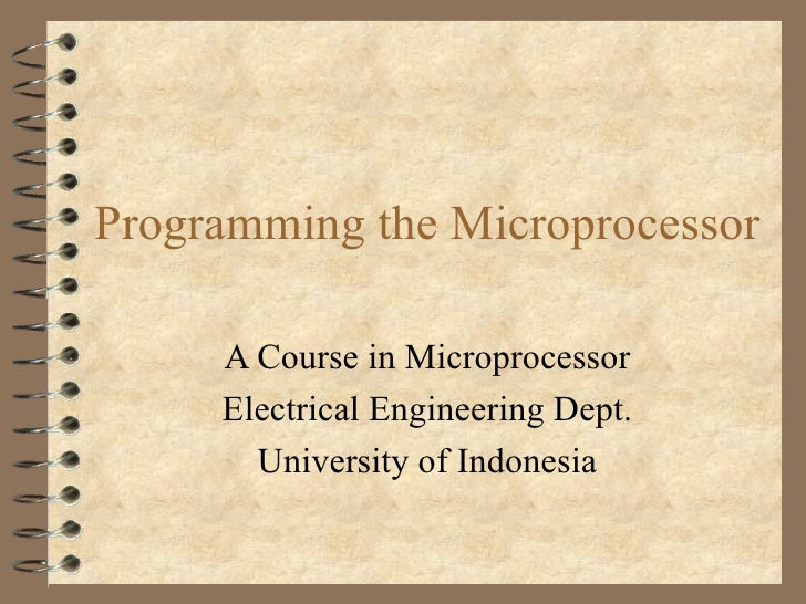 Programming the Microprocessor A Course in Microprocessor Electrical Engineering Dept. University of Indonesia
