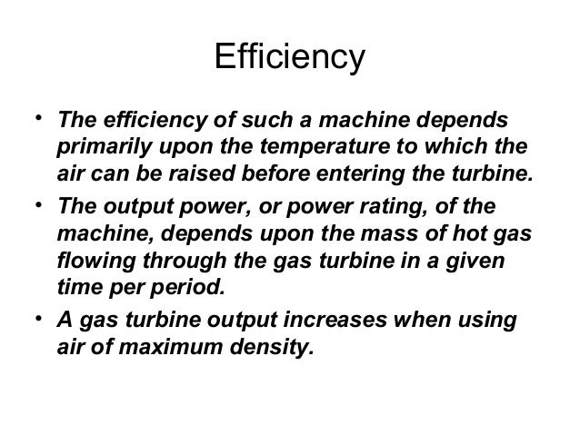 Efficiency  • The efficiency of such a machine depends  primarily upon the temperature to which the  air can be raised bef...