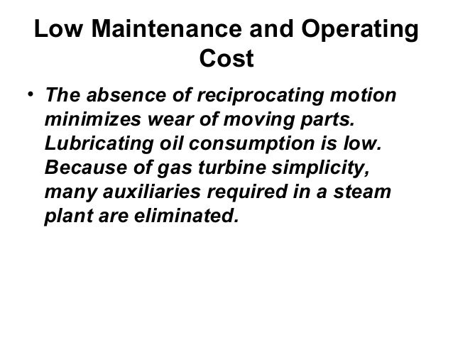 Low Maintenance and Operating  Cost  • The absence of reciprocating motion  minimizes wear of moving parts.  Lubricating o...