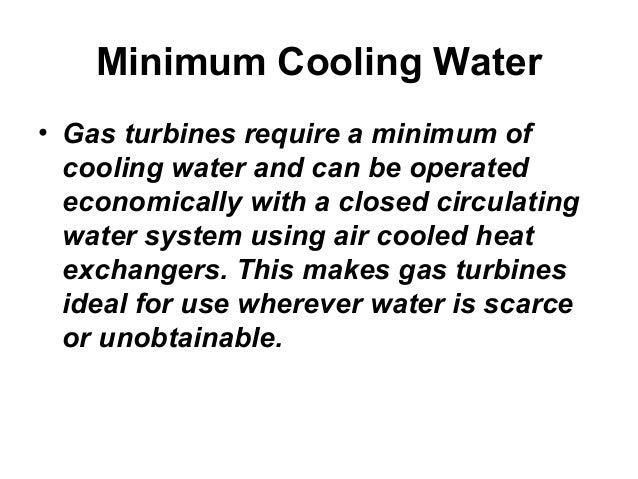 Minimum Cooling Water  • Gas turbines require a minimum of  cooling water and can be operated  economically with a closed ...