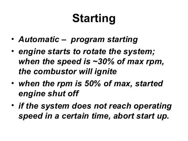 Starting  • Automatic – program starting  • engine starts to rotate the system;  when the speed is ~30% of max rpm,  the c...