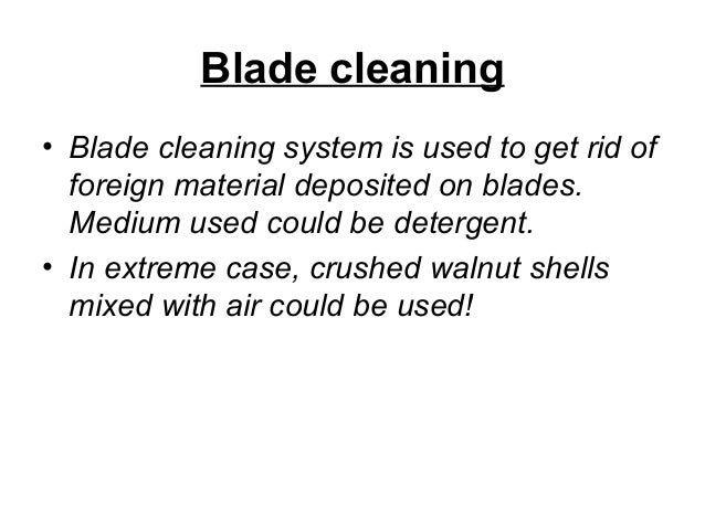 Blade cleaning  • Blade cleaning system is used to get rid of  foreign material deposited on blades.  Medium used could be...
