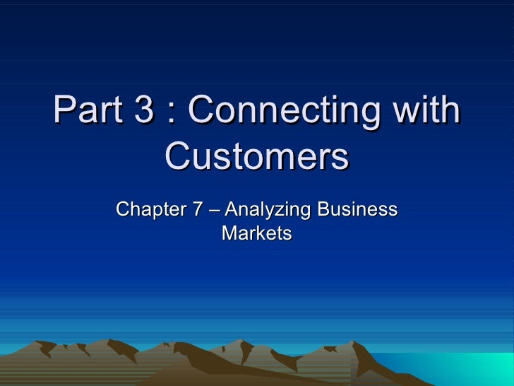 Part 3 : Connecting with Customers Chapter 7 – Analyzing Business Markets