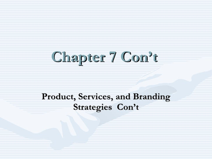 Chapter 7 Con't Product, Services, and Branding Strategies  Con't