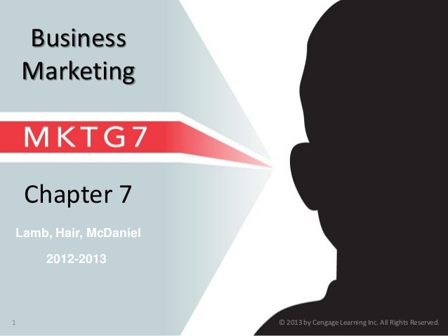 © 2013 by Cengage Learning Inc. All Rights Reserved.1 Lamb, Hair, McDaniel Chapter 7 2012-2013 Business Marketing