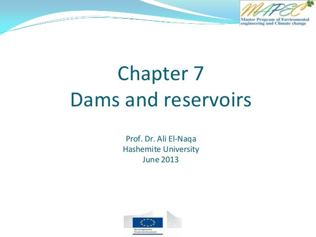 Chapter 7 Dams and reservoirs Prof. Dr. Ali El-Naqa Hashemite University June 2013