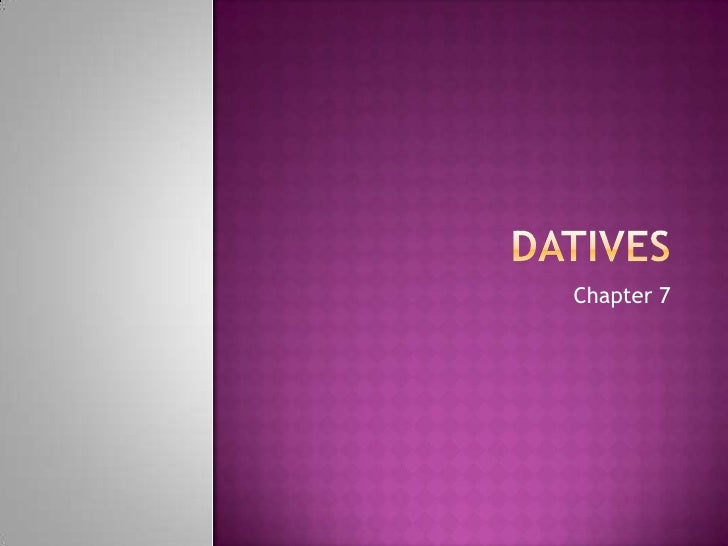Datives<br />Chapter 7<br />