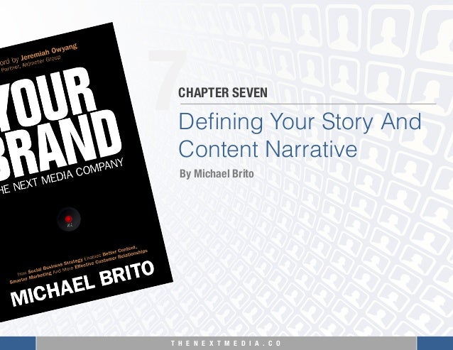 T H E N E X T M E D I A . C O  7 Defining Your Story And Content Narrative CHAPTER SEVEN By Michael Brito