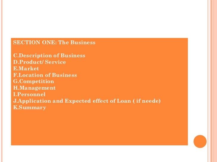 <ul><li>SECTION ONE: The Business </li></ul><ul><li>Description of Business </li></ul><ul><li>Product/ Service </li></ul><...