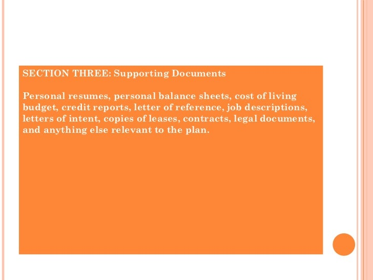 SECTION THREE: Supporting Documents Personal resumes, personal balance sheets, cost of living budget, credit reports, lett...