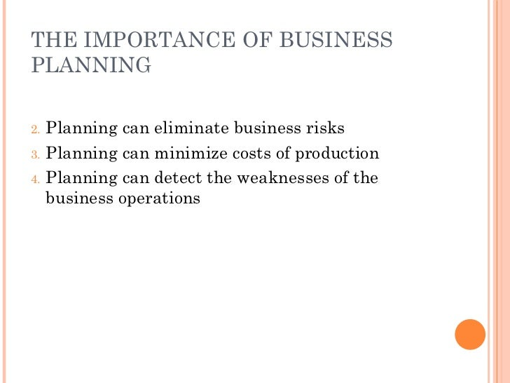 THE IMPORTANCE OF BUSINESS PLANNING <ul><li>Planning can eliminate business risks </li></ul><ul><li>Planning can minimize ...