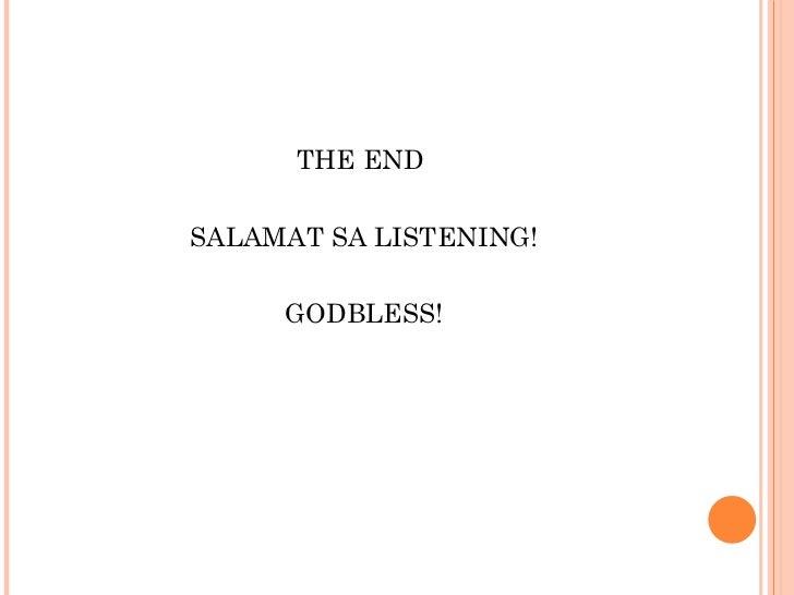<ul><li>THE END  </li></ul><ul><li>SALAMAT SA LISTENING! </li></ul><ul><li>GODBLESS! </li></ul>