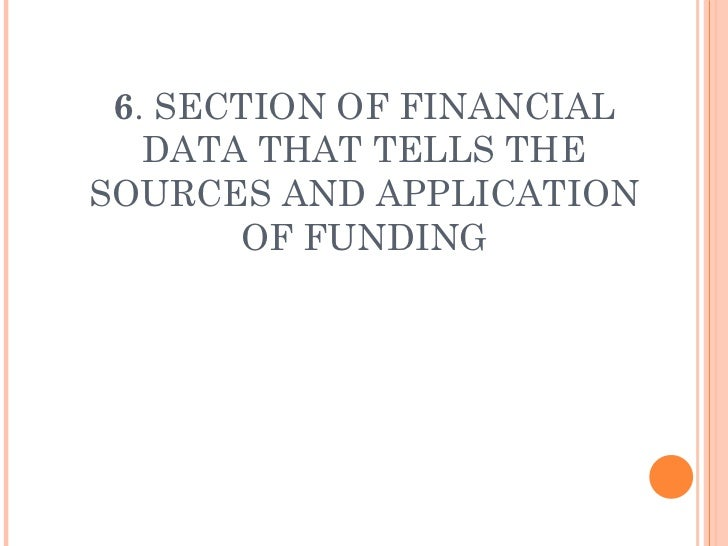 6 . SECTION OF FINANCIAL DATA THAT TELLS THE SOURCES AND APPLICATION OF FUNDING