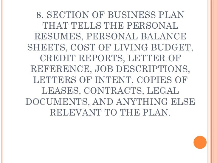8 . SECTION OF BUSINESS PLAN THAT TELLS THE PERSONAL RESUMES, PERSONAL BALANCE SHEETS, COST OF LIVING BUDGET, CREDIT REPOR...