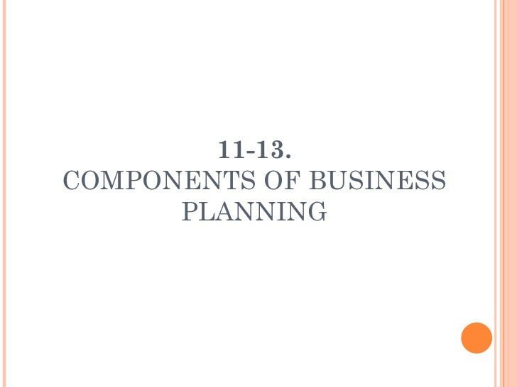 11-13. COMPONENTS OF BUSINESS PLANNING