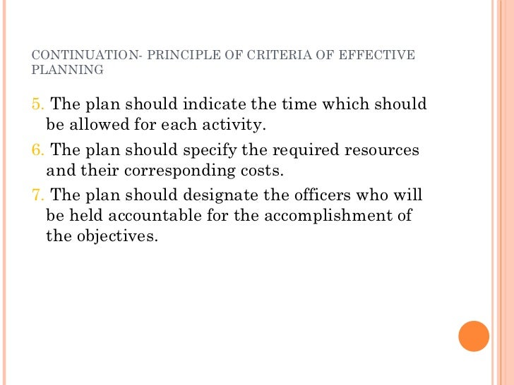 CONTINUATION- PRINCIPLE OF CRITERIA OF EFFECTIVE PLANNING <ul><li>5.  The plan should indicate the time which should be al...