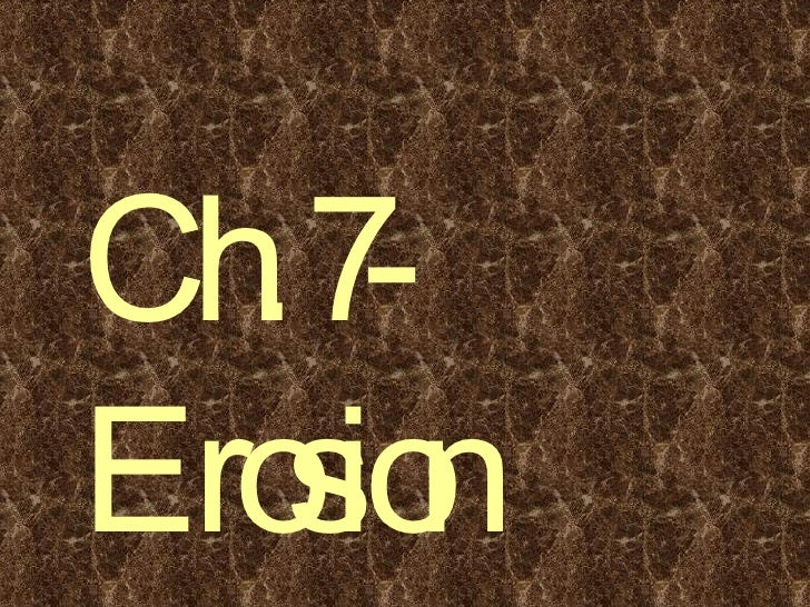 Ch. 7-Erosion